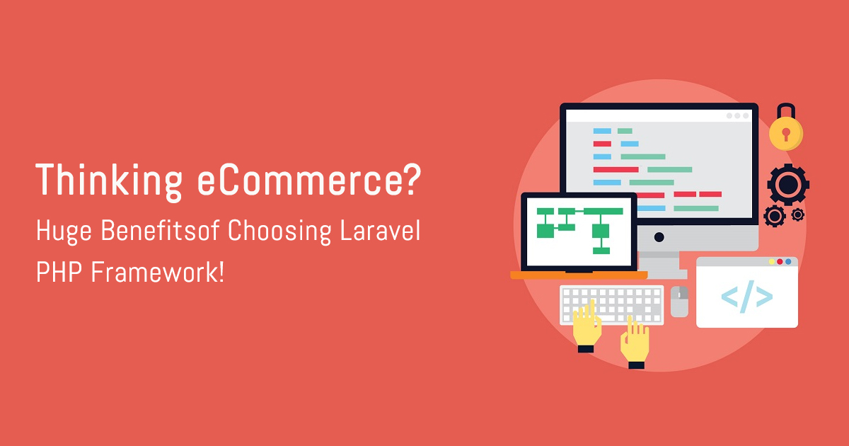 Thinking eCommerce? Huge Benefits of Choosing Laravel PHP Framework!