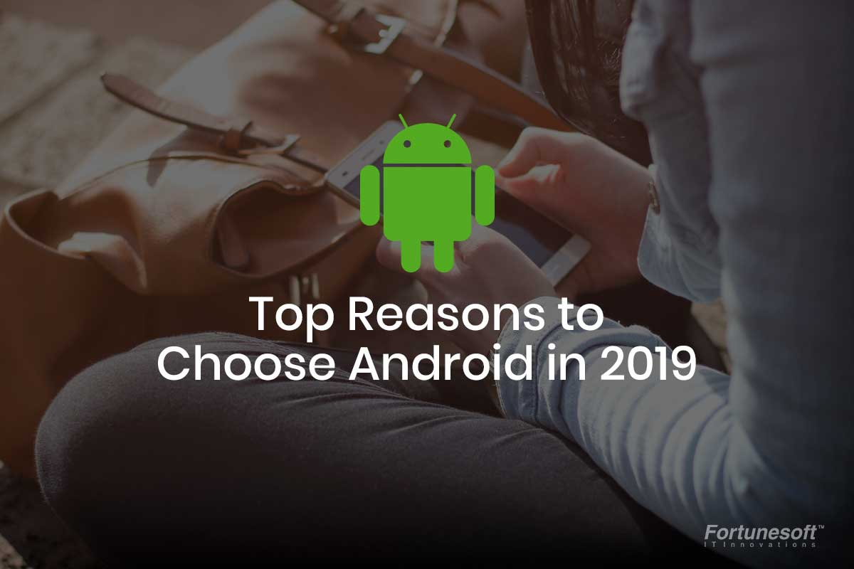 Top 10 Reasons to choose Android for App Development