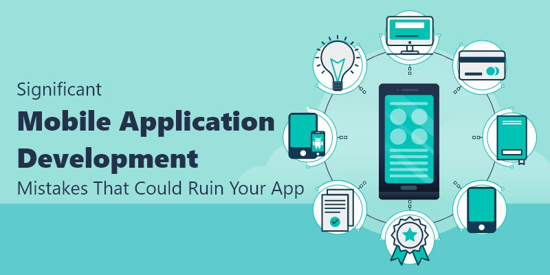 Significant Mobile App Development Mistakes That Could Ruin Your App