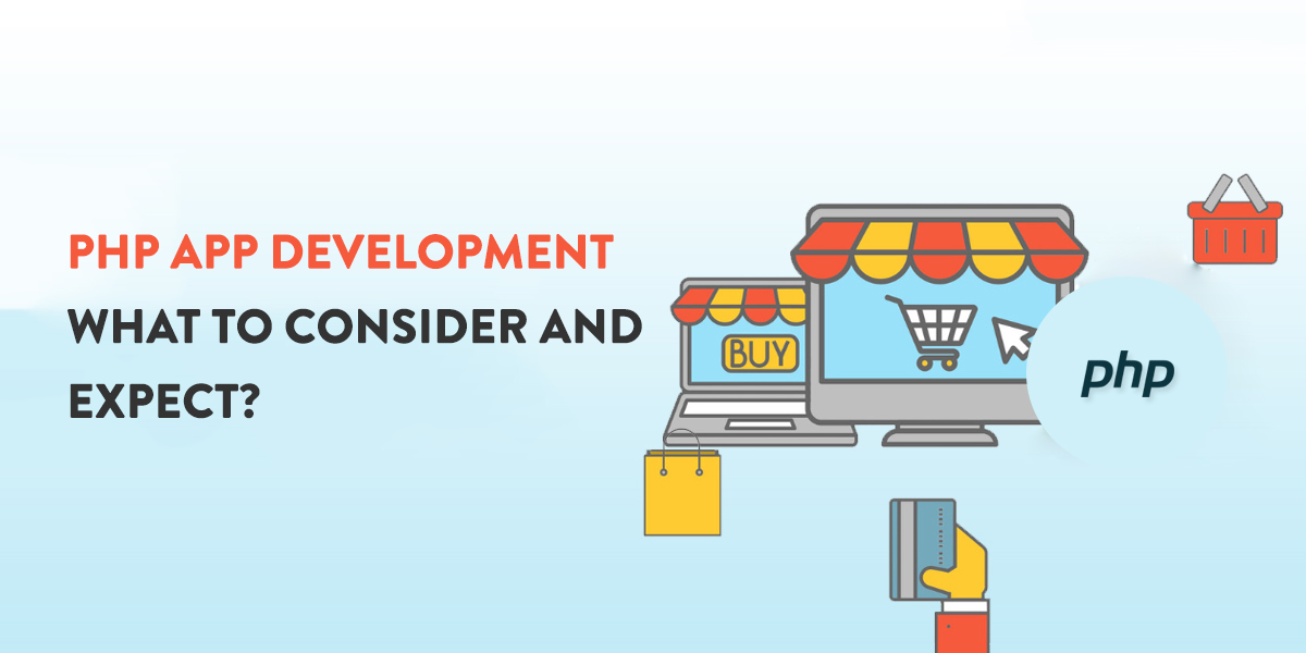 PHP App Development: What to Consider and Expect?