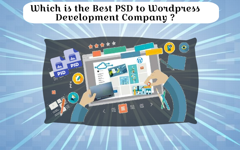 Which is the Best PSD to Wordpress Development Company ?
