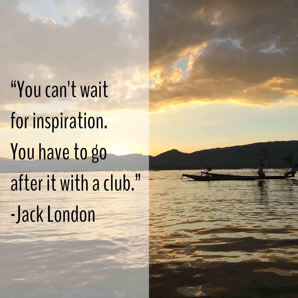 you can't wait for inspiration. you have to go after it with a club