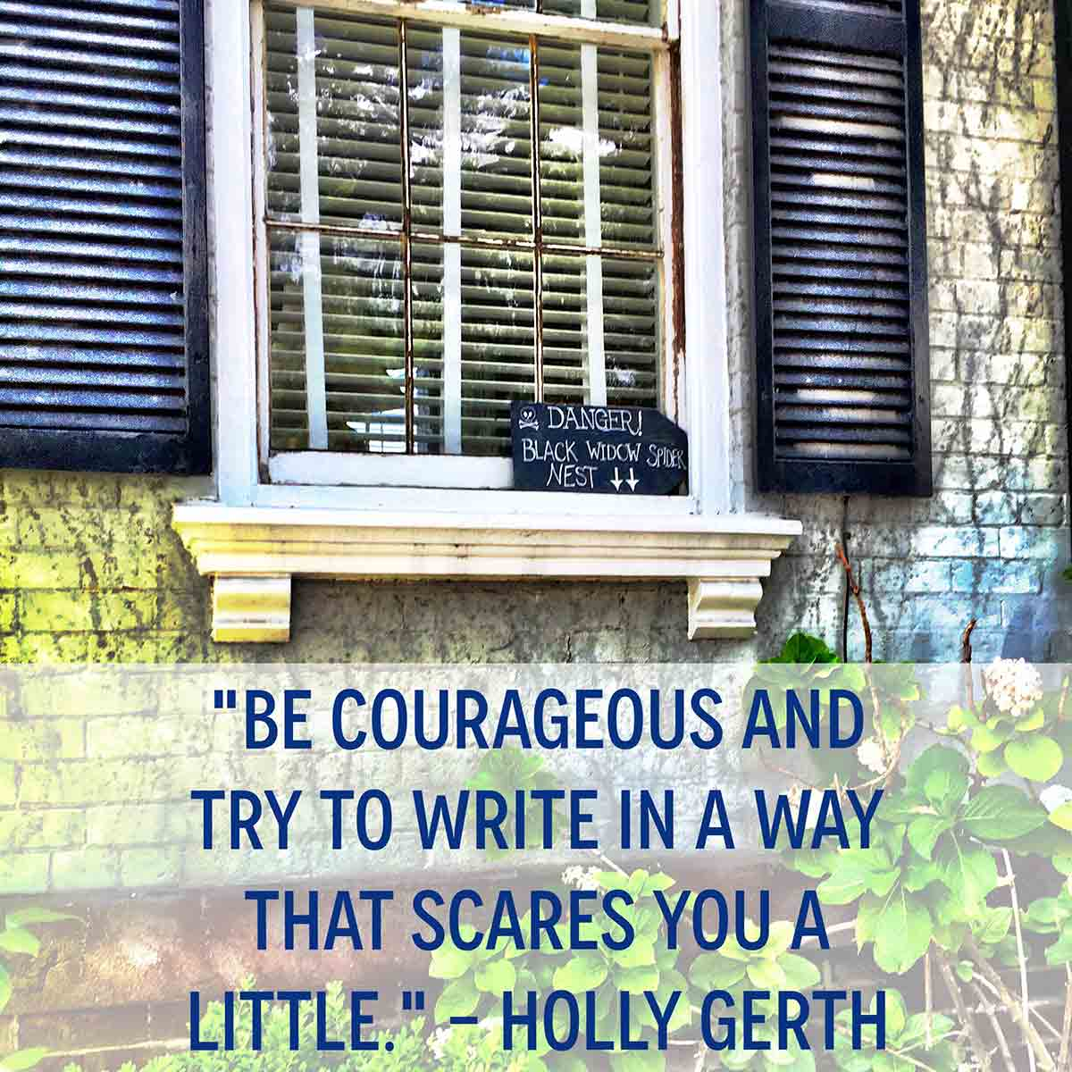 be courageous and try to write in a way that scares you a little