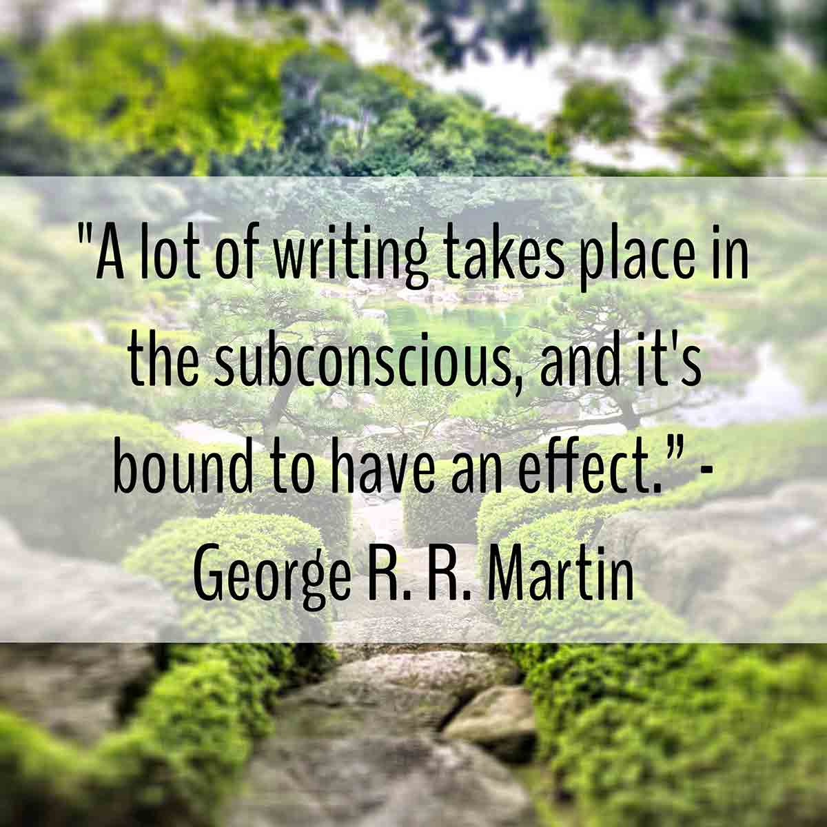 a lot of writing takes place in the subconscious, and it's bound to have an effect