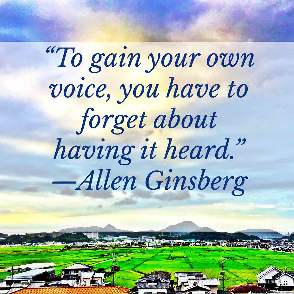 to gain your own voice you have to forget about having it heard